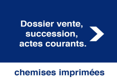 Dossier vente, succession, actes courants